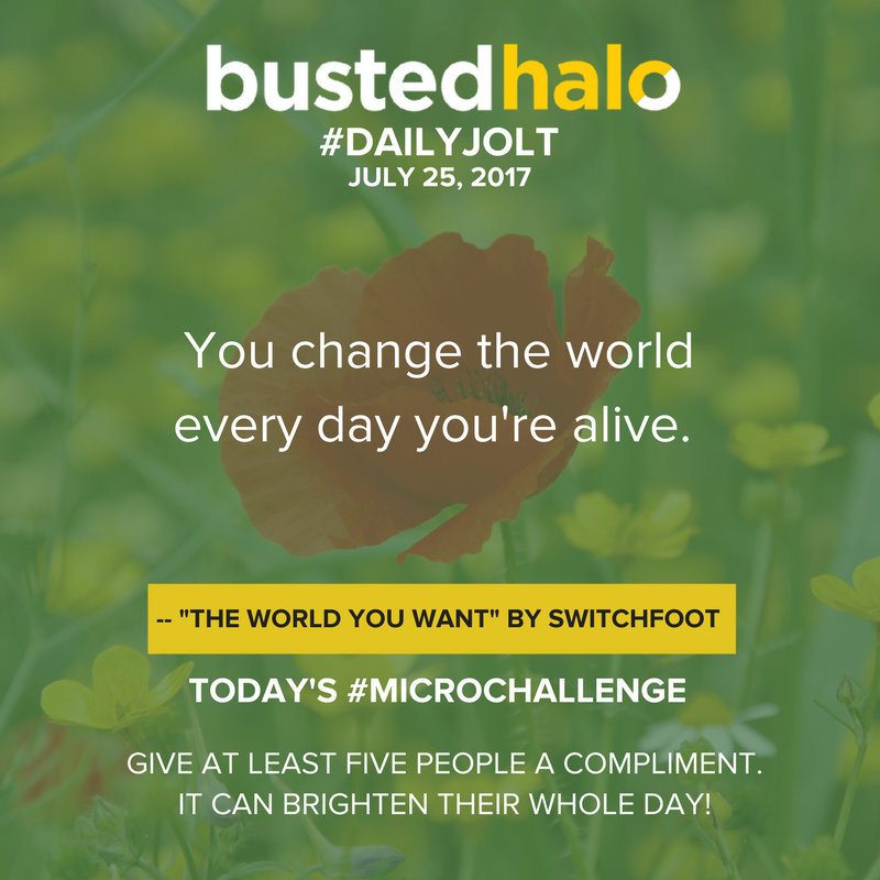 "You change the world every day you're alive. -- ""The World You Want"" by Switchfoot"