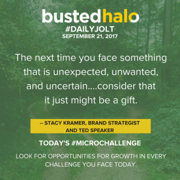The next time you face something that is unexpected, unwanted, and uncertain....consider that it just might be a gift. -- Stacy Kramer, brand strategist and TED speaker