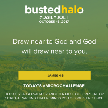 Draw near to God and God will draw near to you. -- James 4:8
