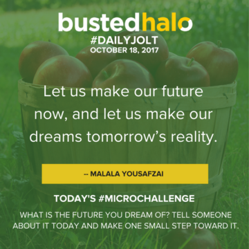 Let us make our future now, and let us make our dreams tomorrow's reality. -- Malala Yousafzai