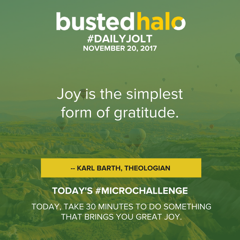 Joy is the simplest form of gratitude. -- Karl Barth, theologian