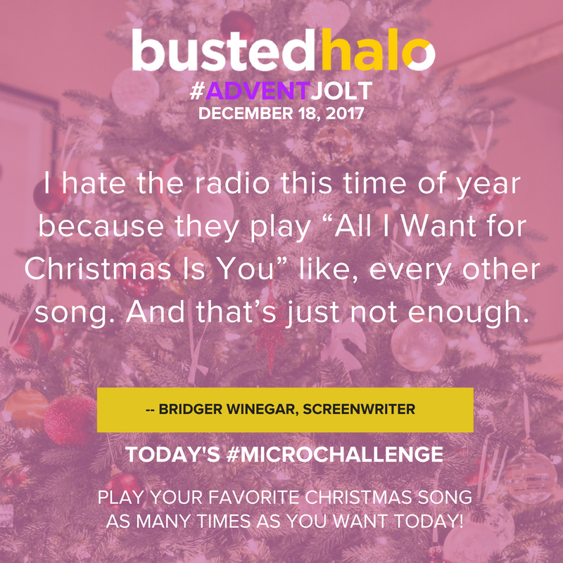 "I hate the radio this time of year because they play ""All I Want For Christmas Is You"" like, every other song. And that's just not enough. -- Bridger Winegar, screenwriter"