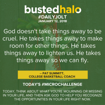 God doesn't take things away to be cruel. He takes things away to make room for other things. He takes things away to lighten us. He takes things away so we can fly. -- Pat Summitt, college basketball coach