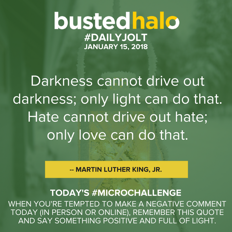 Darkness cannot drive out darkness; only light can do that. Hate cannot drive out hate; only love can do that. -- Martin Luther King, Jr.