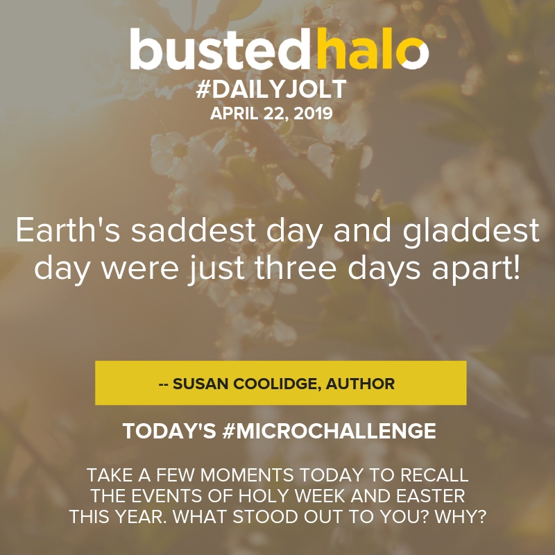 Earth's saddest day and gladdest day were just three days apart! -- Susan Coolidge, author