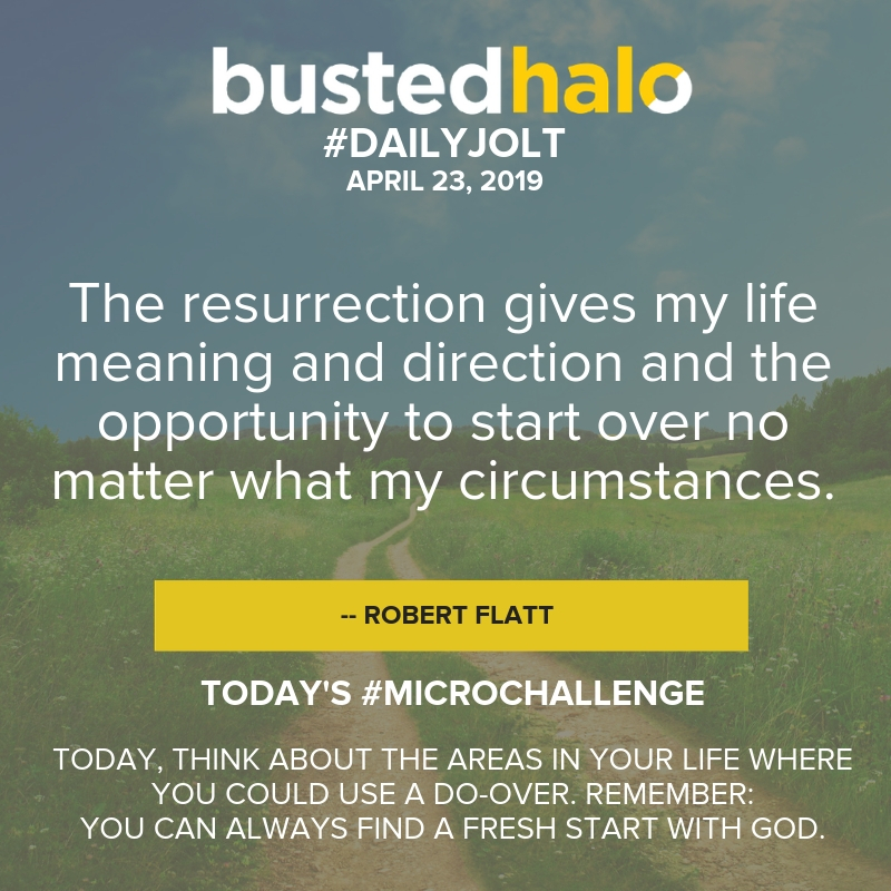 The resurrection gives my life meaning and direction and the opportunity to start over no matter what my circumstances. -- Robert Flatt
