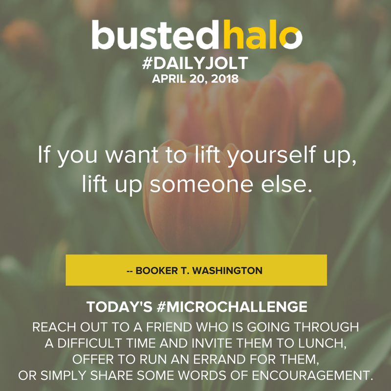 If you want to lift yourself up, lift up someone else. -- Booker T. Washington