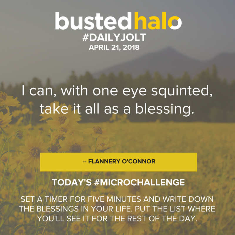 I can, with one eye squinted, take it all as a blessing. -- Flannery O'Connor