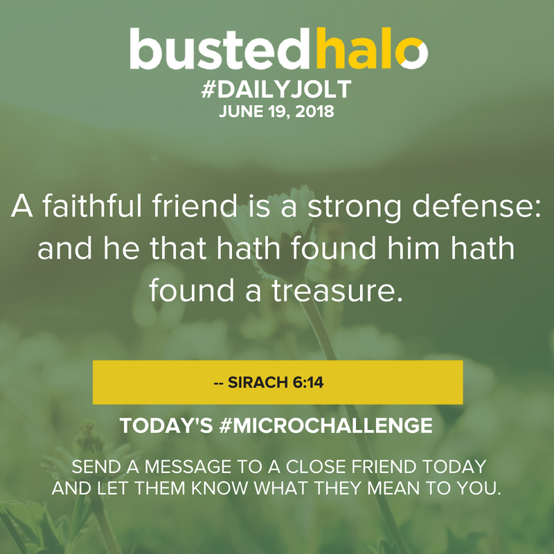 A faithful friend is a strong defense: and he that hath found him hath found a treasure. -- Sirach 6:14