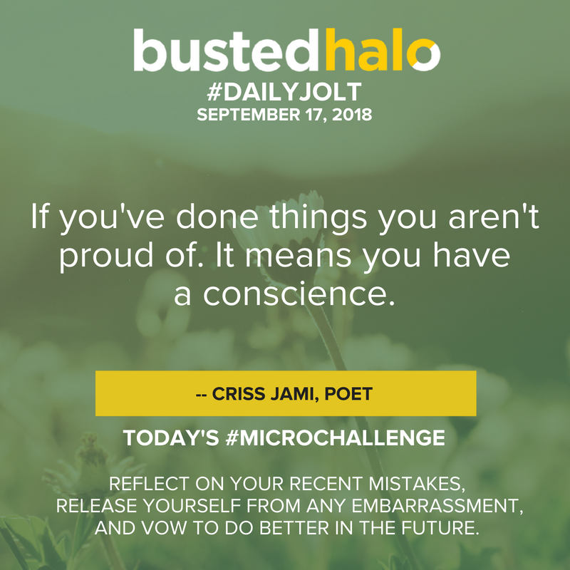 If you've done things you aren't proud of. It means you have a conscience. -- Criss Jami, poet