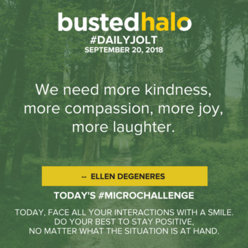 We need more kindness, more compassion, more joy, more laughter. -- Ellen DeGeneres