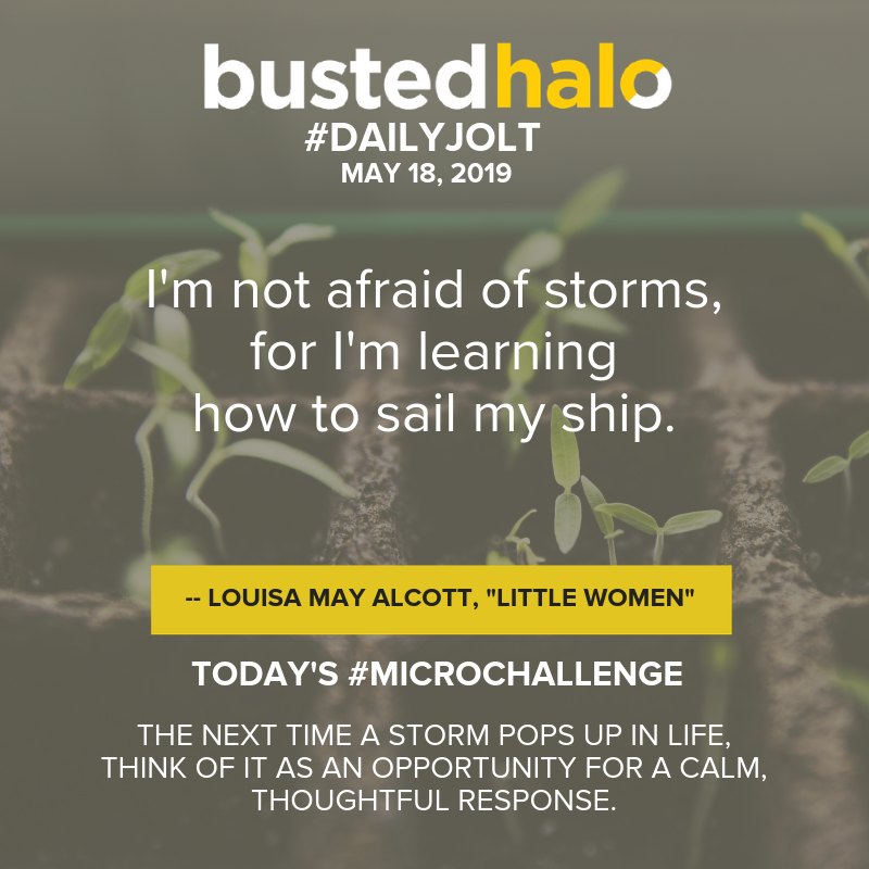 "I'm not afraid of storms, for I'm learning how to sail my ship. -- Louisa May Alcott, ""Little Women"""