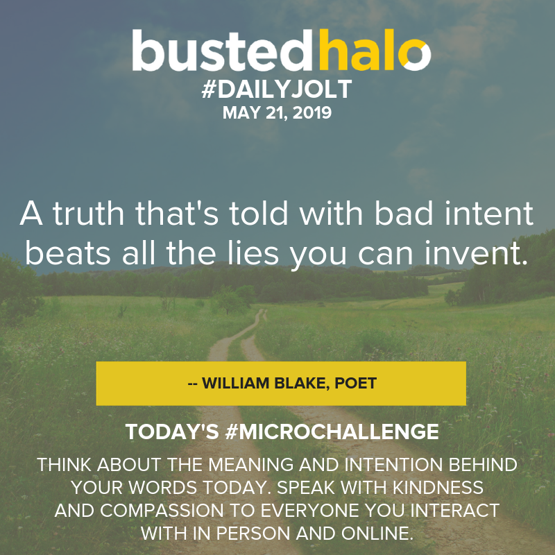 A truth that's told with bad intent beats all the lies you can invent. -- William Blake, poet