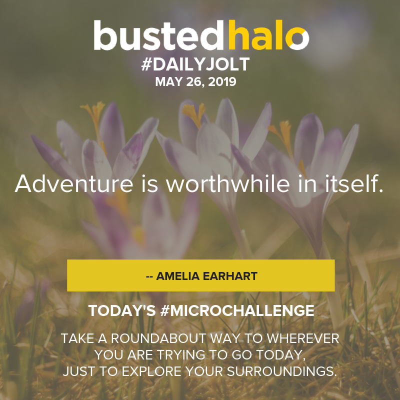 Adventure is worthwhile in itself. -- Amelia Earhart