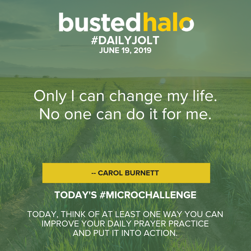 Only I can change my life. No one can do it for me. -- Carol Burnett
