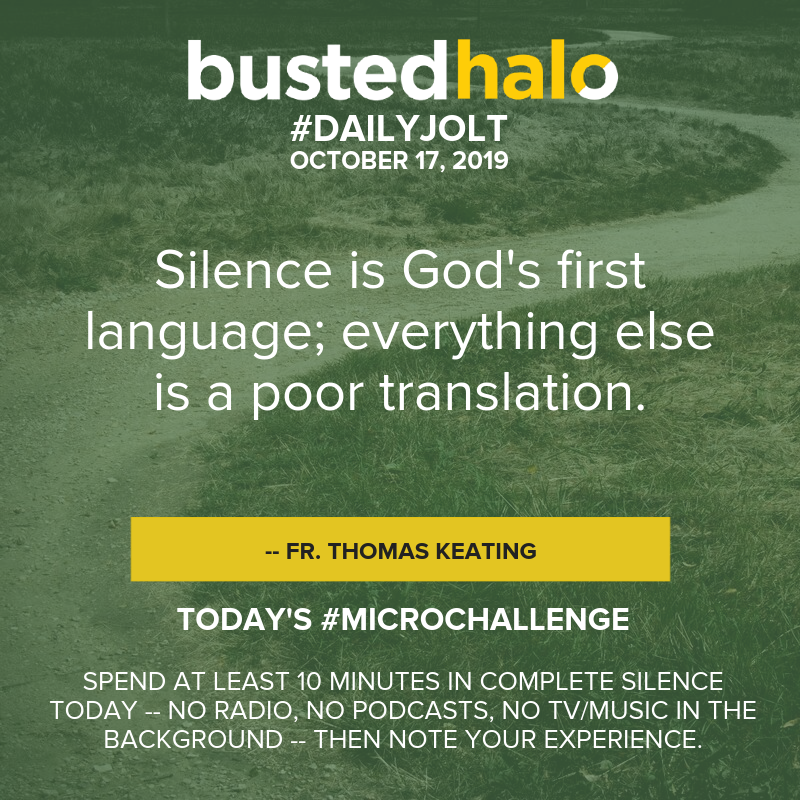 Silence is God's first language; everything else is a poor translation. -- Fr. Thomas Keating