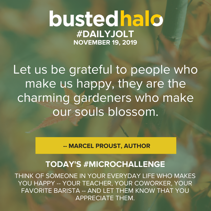 Let us be grateful to people who make us happy, they are the charming gardeners who make our souls blossom. -- Marcel Proust, Author