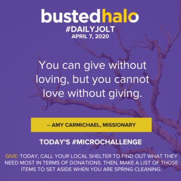 You can give without loving, but you cannot love without giving. -- Amy Carmichael, missionary