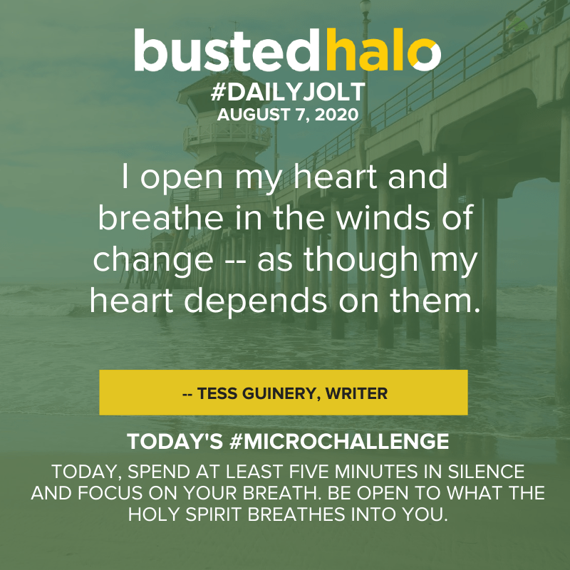 I open my heart and breathe in the winds of change -- as though my heart depends on them. -- Tess Guinery, writer