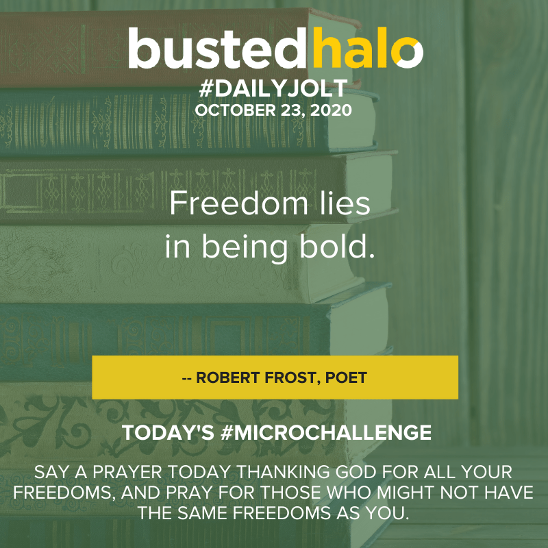 Freedom lies in being bold. -- Robert Frost, poet