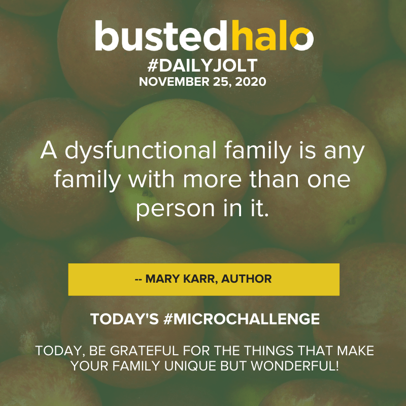 A dysfunctional family is any family with more than one person in it. -- Mary Karr, author