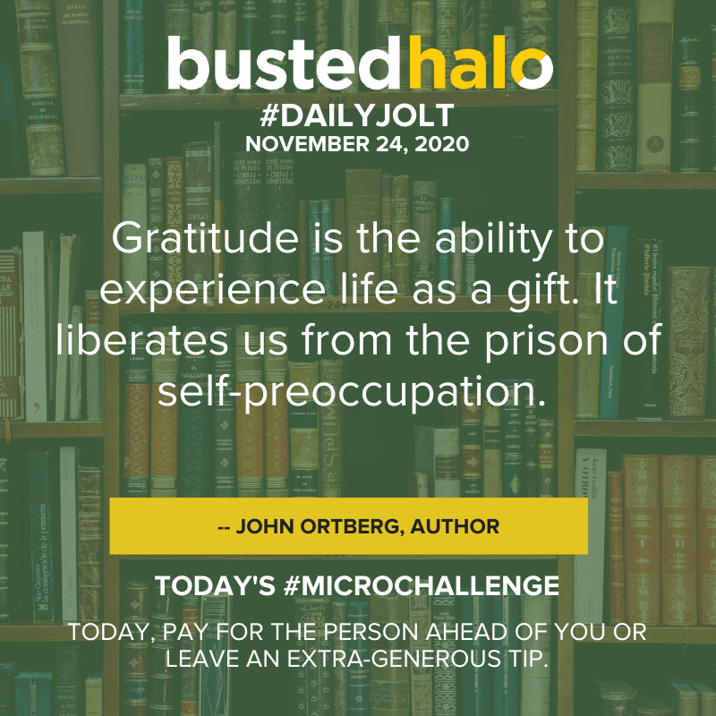 Gratitude is the ability to experience life as a gift. It liberates us from the prison of self-preoccupation. -- John Ortberg, author